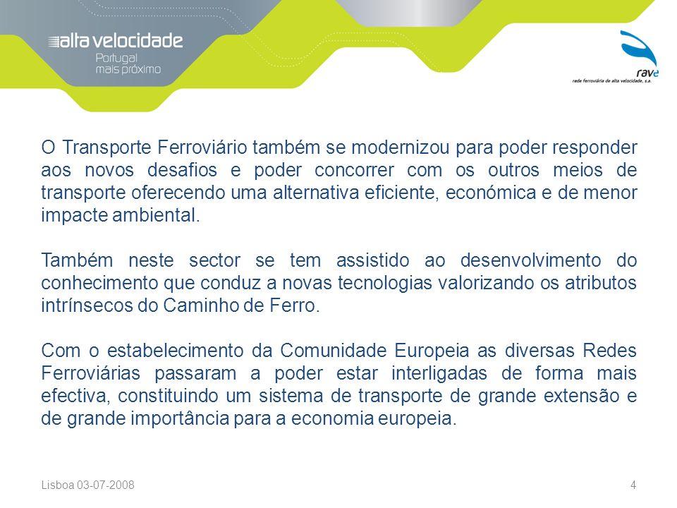 Lisboa 03-07-20084 O Transporte Ferroviário também se modernizou para poder responder aos novos desafios e poder concorrer com os outros meios de transporte oferecendo uma alternativa eficiente, económica e de menor impacte ambiental.