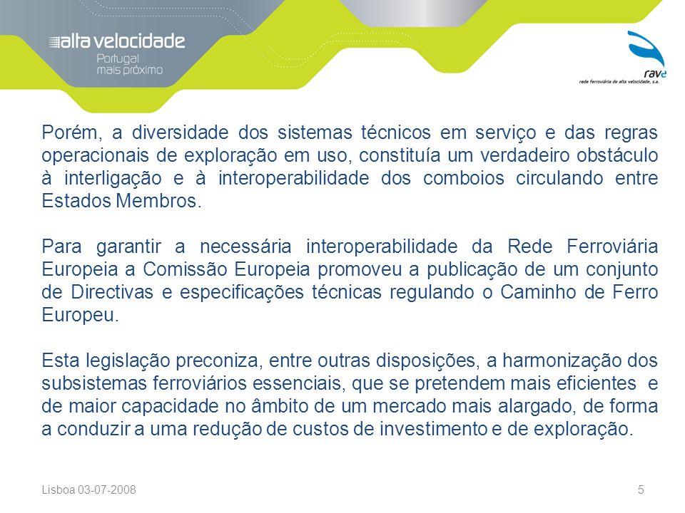 Lisboa 03-07-20085 Porém, a diversidade dos sistemas técnicos em serviço e das regras operacionais de exploração em uso, constituía um verdadeiro obstáculo à interligação e à interoperabilidade dos comboios circulando entre Estados Membros.