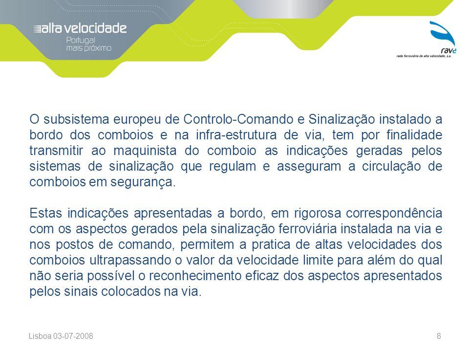 Lisboa 03-07-20088 O subsistema europeu de Controlo-Comando e Sinalização instalado a bordo dos comboios e na infra-estrutura de via, tem por finalidade transmitir ao maquinista do comboio as indicações geradas pelos sistemas de sinalização que regulam e asseguram a circulação de comboios em segurança.