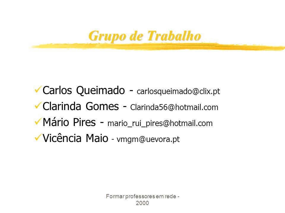 Formar professores em rede - 2000 Grupo de Trabalho Carlos Queimado - carlosqueimado@clix.pt Clarinda Gomes - Clarinda56@hotmail.com Mário Pires - mario_rui_pires@hotmail.com Vicência Maio - vmgm@uevora.pt