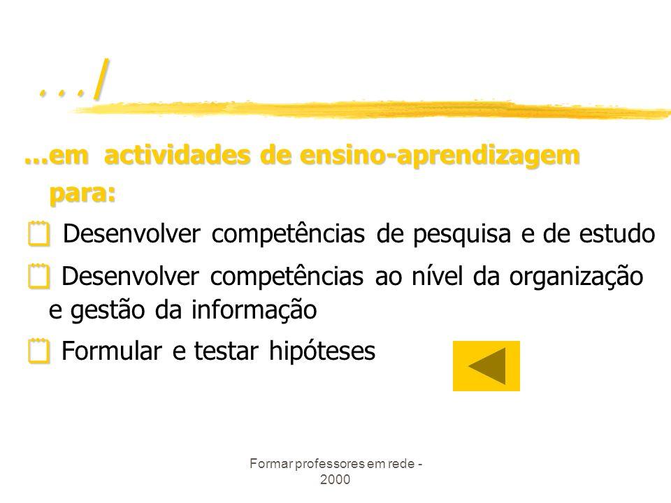 Formar professores em rede - 2000.../...em actividades de ensino-aprendizagem para: Desenvolver competências de pesquisa e de estudo Desenvolver competências ao nível da organização e gestão da informação Formular e testar hipóteses