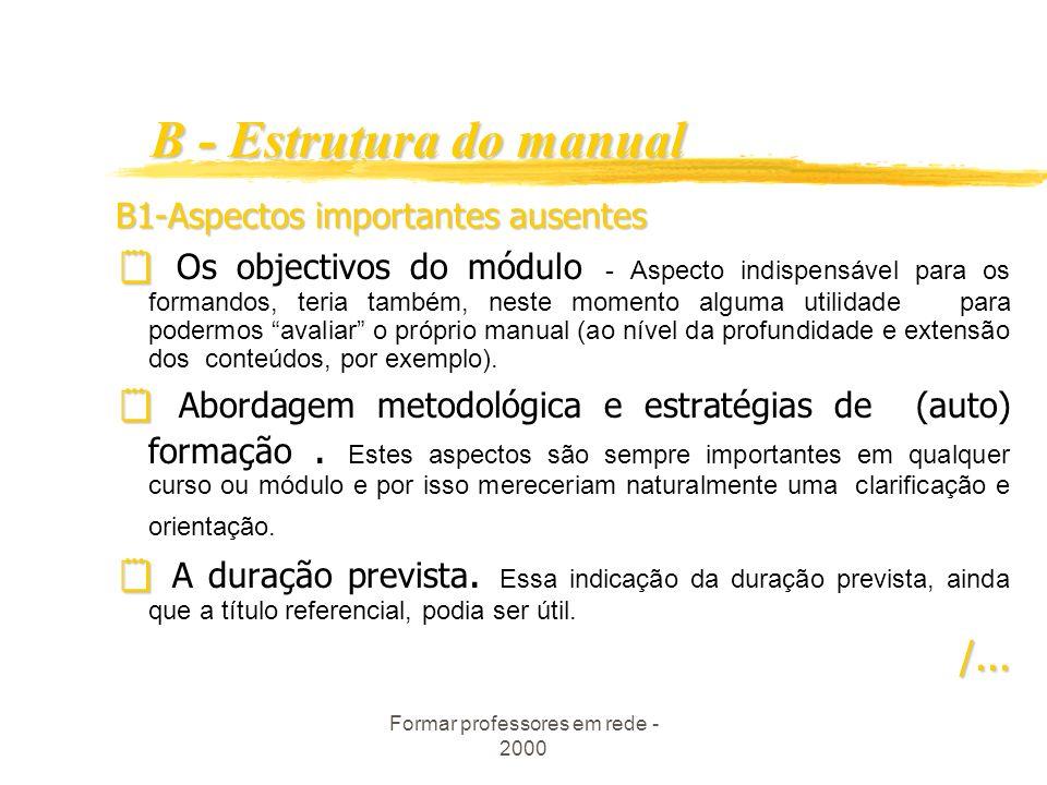 Formar professores em rede - 2000 B - Estrutura do manual B1-Aspectos importantes ausentes Os objectivos do módulo - Aspecto indispensável para os formandos, teria também, neste momento alguma utilidade para podermos avaliar o próprio manual (ao nível da profundidade e extensão dos conteúdos, por exemplo).