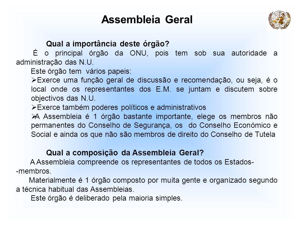 Assembleia Geral Qual a importância deste órgão? É o principal órgão da ONU, pois tem sob sua autoridade a administração das N.U. Este órgão tem vário