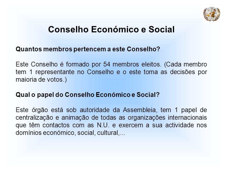 Conselho Económico e Social Quantos membros pertencem a este Conselho? Este Conselho é formado por 54 membros eleitos. (Cada membro tem 1 representant