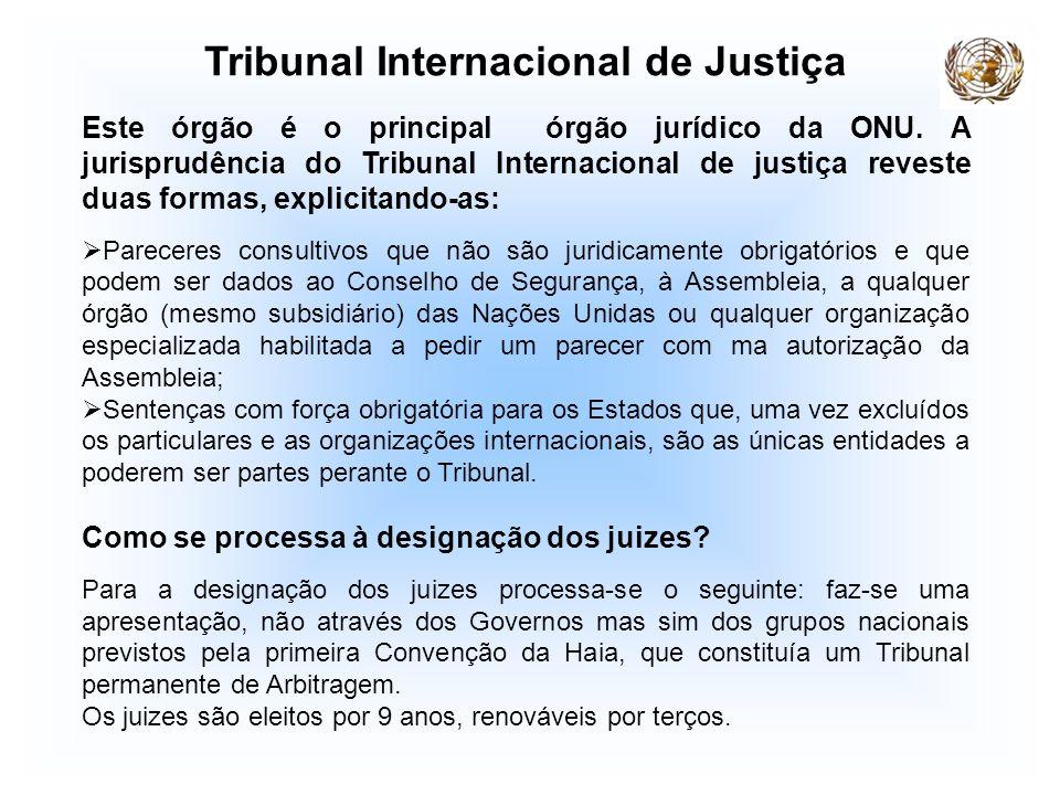 Tribunal Internacional de Justiça Este órgão é o principal órgão jurídico da ONU. A jurisprudência do Tribunal Internacional de justiça reveste duas f