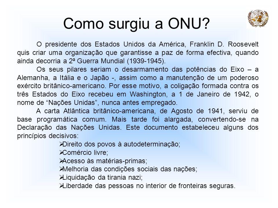 Como surgiu a ONU? O presidente dos Estados Unidos da América, Franklin D. Roosevelt quis criar uma organização que garantisse a paz de forma efectiva