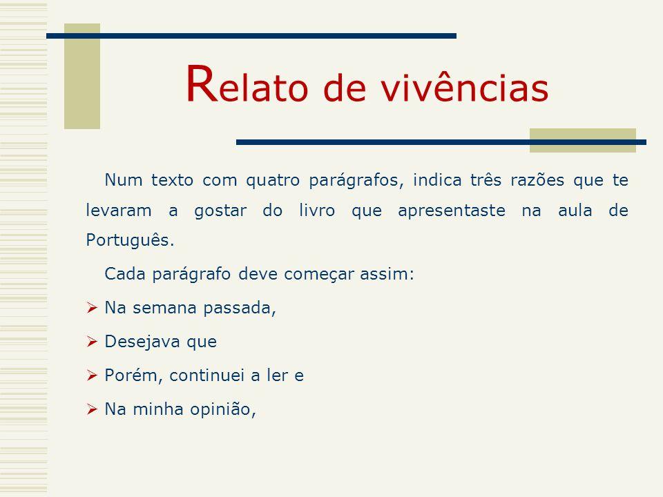 R elato de vivências Num texto com quatro parágrafos, indica três razões que te levaram a gostar do livro que apresentaste na aula de Português. Cada