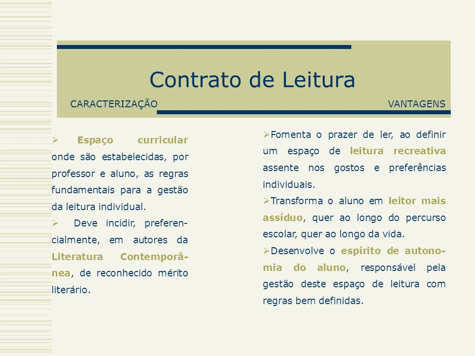 Contrato de Leitura CARACTERIZAÇÃO Espaço curricular onde são estabelecidas, por professor e aluno, as regras fundamentais para a gestão da leitura in