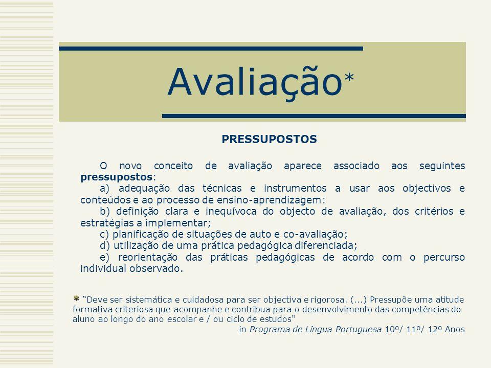 Avaliação * PRESSUPOSTOS O novo conceito de avaliação aparece associado aos seguintes pressupostos: a) adequação das técnicas e instrumentos a usar ao