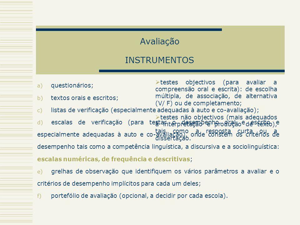 Avaliação INSTRUMENTOS a) questionários; b) textos orais e escritos; c) listas de verificação (especialmente adequadas à auto e co-avaliação); d) esca