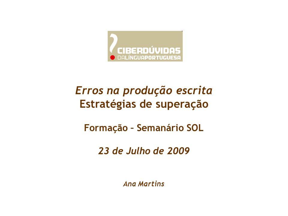 Erros na produção escrita Estratégias de superação Formação – Semanário SOL 23 de Julho de 2009 Ana Martins