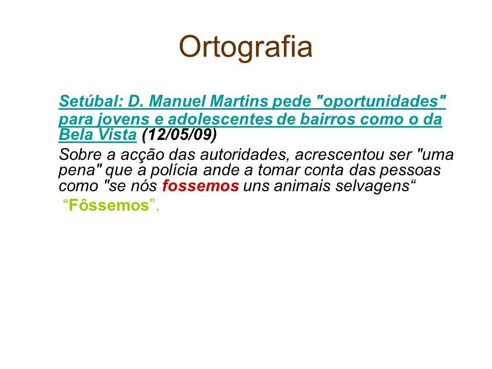 Ortografia Setúbal: D. Manuel Martins pede