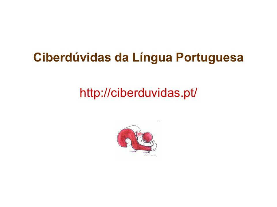 Ciberdúvidas da Língua Portuguesa http://ciberduvidas.pt/