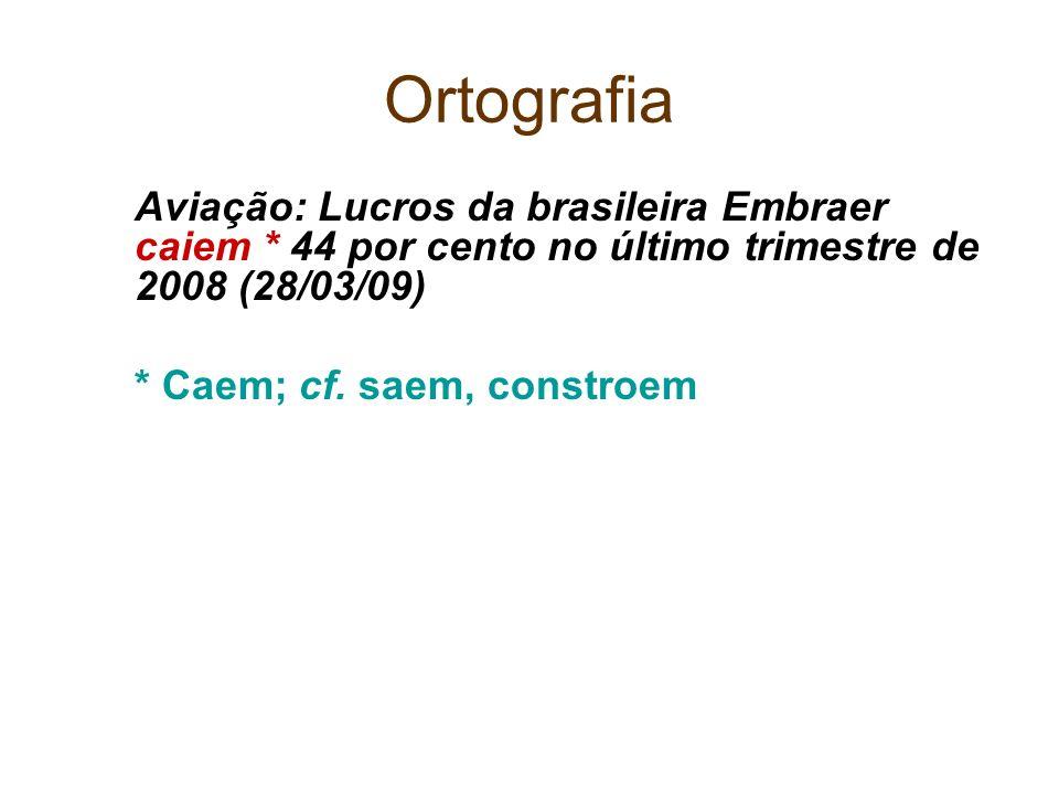 Ortografia Aviação: Lucros da brasileira Embraer caiem * 44 por cento no último trimestre de 2008 (28/03/09) * Caem; cf. saem, constroem