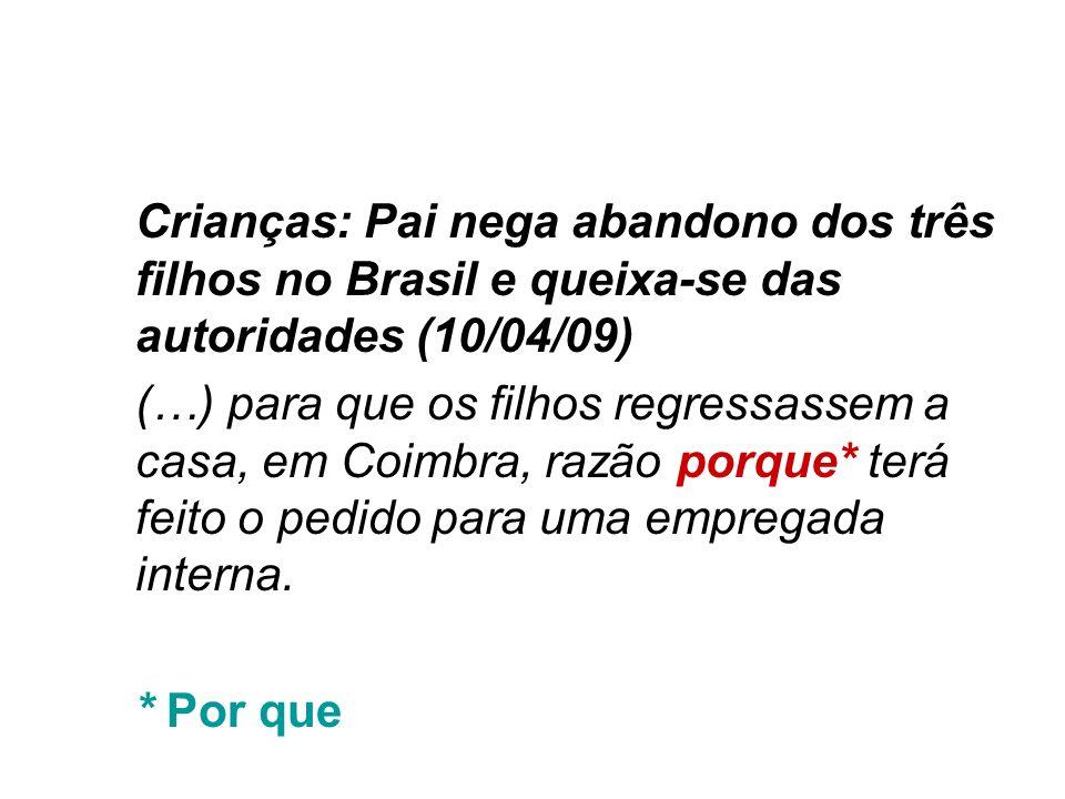 Crianças: Pai nega abandono dos três filhos no Brasil e queixa-se das autoridades (10/04/09) (…) para que os filhos regressassem a casa, em Coimbra, r