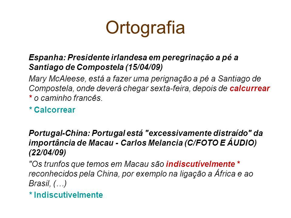 Ortografia Espanha: Presidente irlandesa em peregrinação a pé a Santiago de Compostela (15/04/09) Mary McAleese, está a fazer uma perignação a pé a Sa