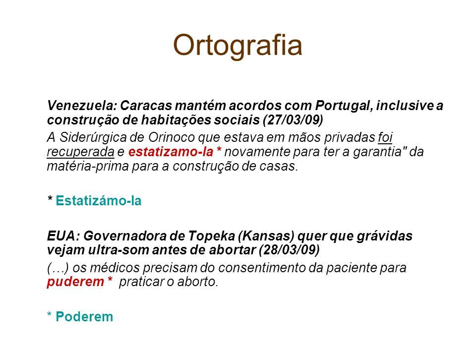 Ortografia Venezuela: Caracas mantém acordos com Portugal, inclusive a construção de habitações sociais (27/03/09) A Siderúrgica de Orinoco que estava