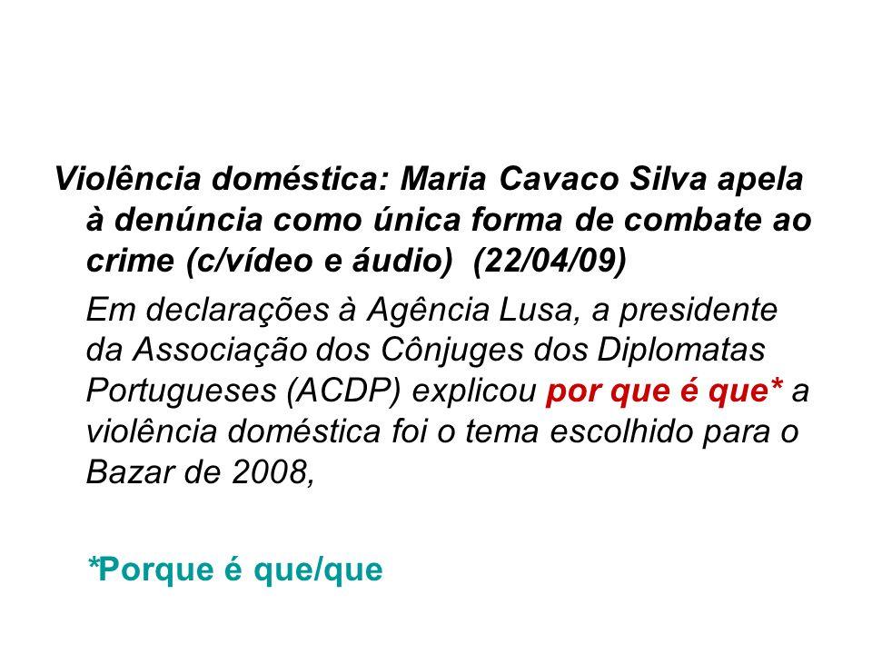 Violência doméstica: Maria Cavaco Silva apela à denúncia como única forma de combate ao crime (c/vídeo e áudio) (22/04/09) Em declarações à Agência Lu