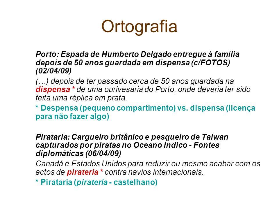 Ortografia Porto: Espada de Humberto Delgado entregue à família depois de 50 anos guardada em dispensa (c/FOTOS) (02/04/09) (…) depois de ter passado