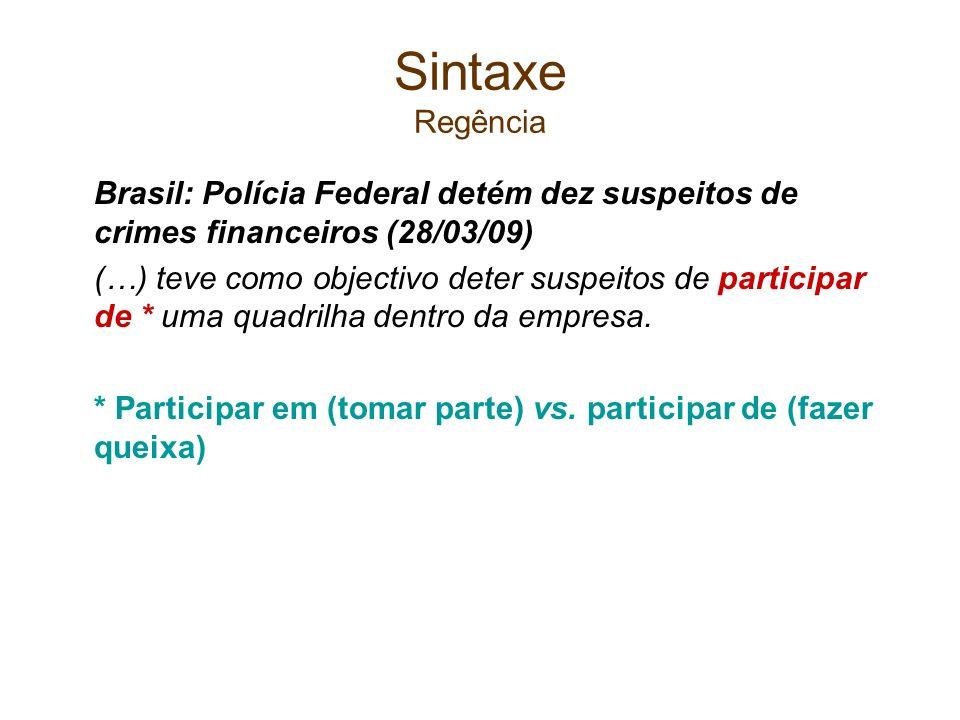 Sintaxe Regência Brasil: Polícia Federal detém dez suspeitos de crimes financeiros (28/03/09) (…) teve como objectivo deter suspeitos de participar de