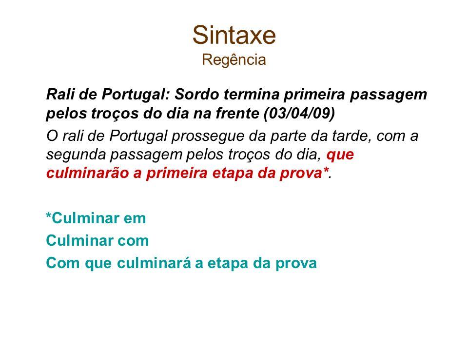 Sintaxe Regência Rali de Portugal: Sordo termina primeira passagem pelos troços do dia na frente (03/04/09) O rali de Portugal prossegue da parte da t