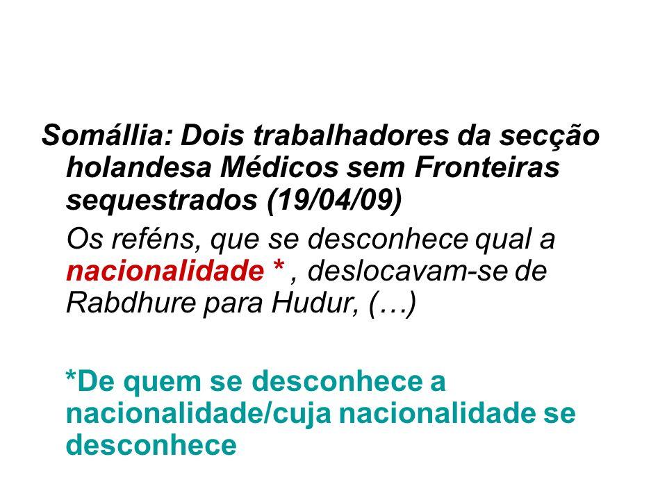 Somállia: Dois trabalhadores da secção holandesa Médicos sem Fronteiras sequestrados (19/04/09) Os reféns, que se desconhece qual a nacionalidade *, d
