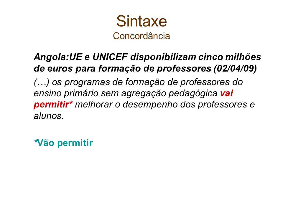 Sintaxe Concordância Angola:UE e UNICEF disponibilizam cinco milhões de euros para formação de professores (02/04/09) (…) os programas de formação de