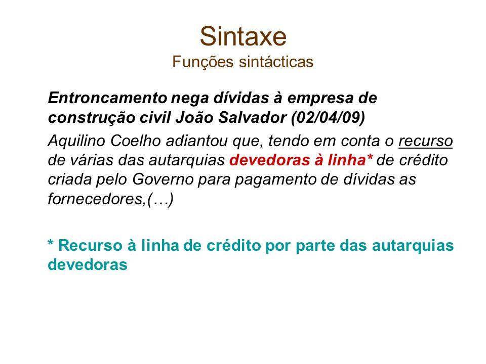 Sintaxe Funções sintácticas Entroncamento nega dívidas à empresa de construção civil João Salvador (02/04/09) Aquilino Coelho adiantou que, tendo em c