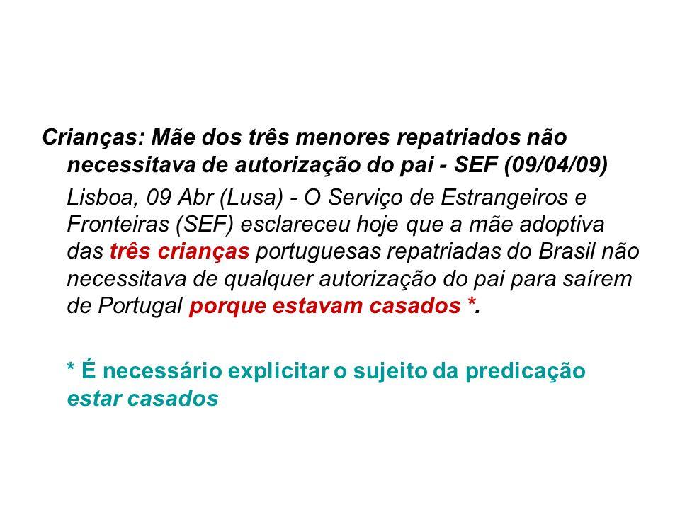 Crianças: Mãe dos três menores repatriados não necessitava de autorização do pai - SEF (09/04/09) Lisboa, 09 Abr (Lusa) - O Serviço de Estrangeiros e