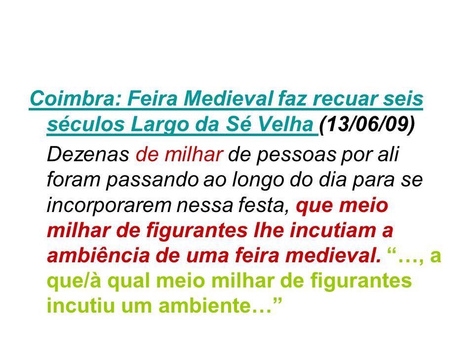 Coimbra: Feira Medieval faz recuar seis séculos Largo da Sé Velha Coimbra: Feira Medieval faz recuar seis séculos Largo da Sé Velha (13/06/09) Dezenas