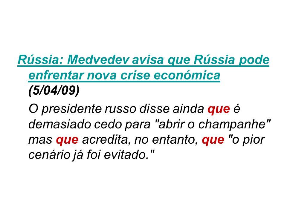 Rússia: Medvedev avisa que Rússia pode enfrentar nova crise económica Rússia: Medvedev avisa que Rússia pode enfrentar nova crise económica (5/04/09)