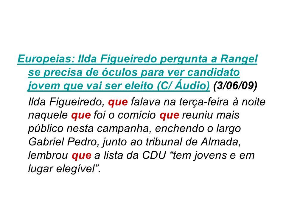 Europeias: Ilda Figueiredo pergunta a Rangel se precisa de óculos para ver candidato jovem que vai ser eleito (C/ Áudio)Europeias: Ilda Figueiredo per