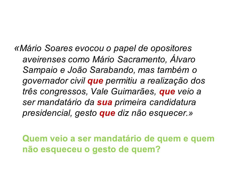 « Mário Soares evocou o papel de opositores aveirenses como Mário Sacramento, Álvaro Sampaio e João Sarabando, mas também o governador civil que permi
