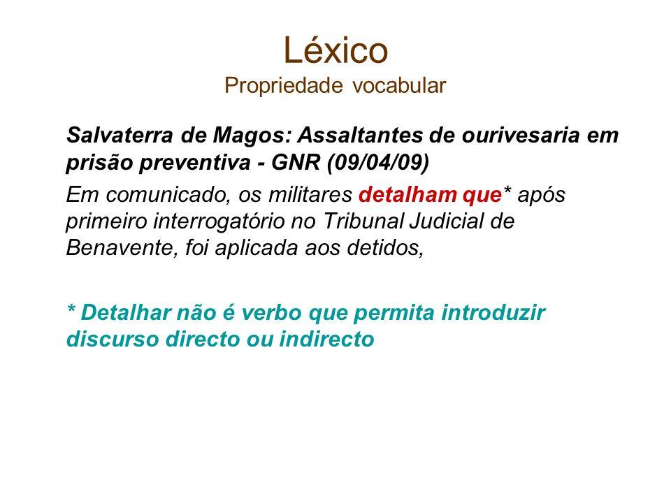 Léxico Propriedade vocabular Salvaterra de Magos: Assaltantes de ourivesaria em prisão preventiva - GNR (09/04/09) Em comunicado, os militares detalha