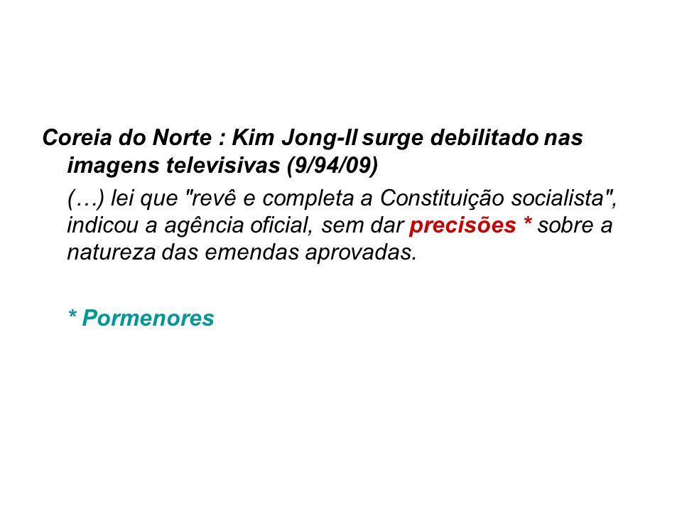 Coreia do Norte : Kim Jong-Il surge debilitado nas imagens televisivas (9/94/09) (…) lei que
