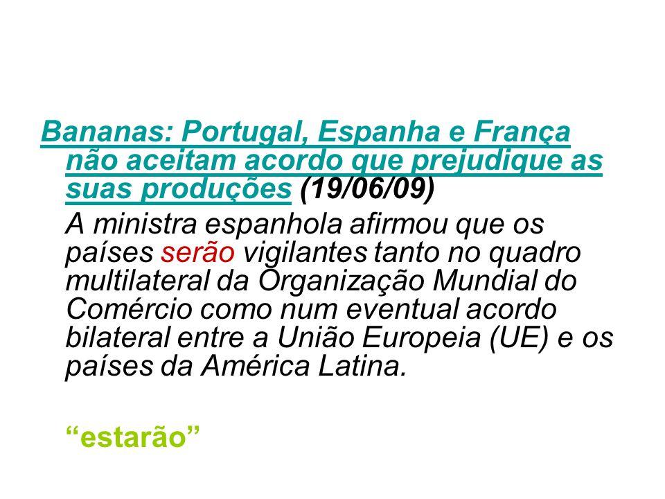 Bananas: Portugal, Espanha e França não aceitam acordo que prejudique as suas produçõesBananas: Portugal, Espanha e França não aceitam acordo que prej