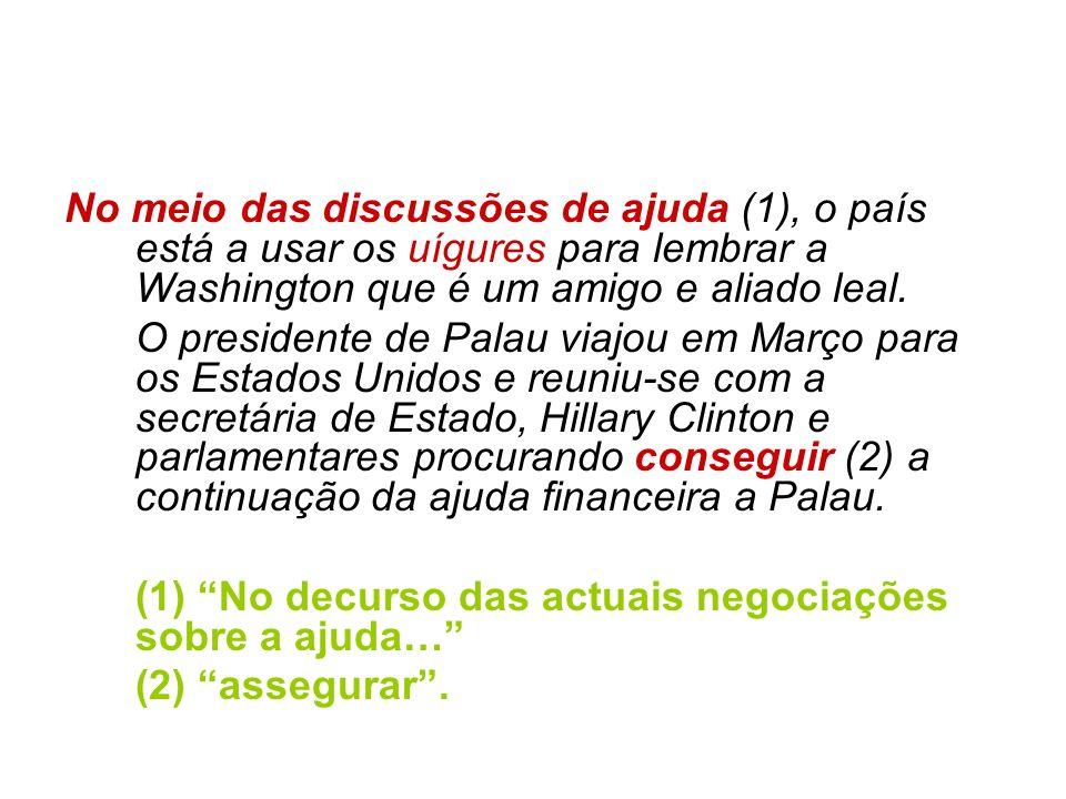 No meio das discussões de ajuda (1), o país está a usar os uígures para lembrar a Washington que é um amigo e aliado leal. O presidente de Palau viajo