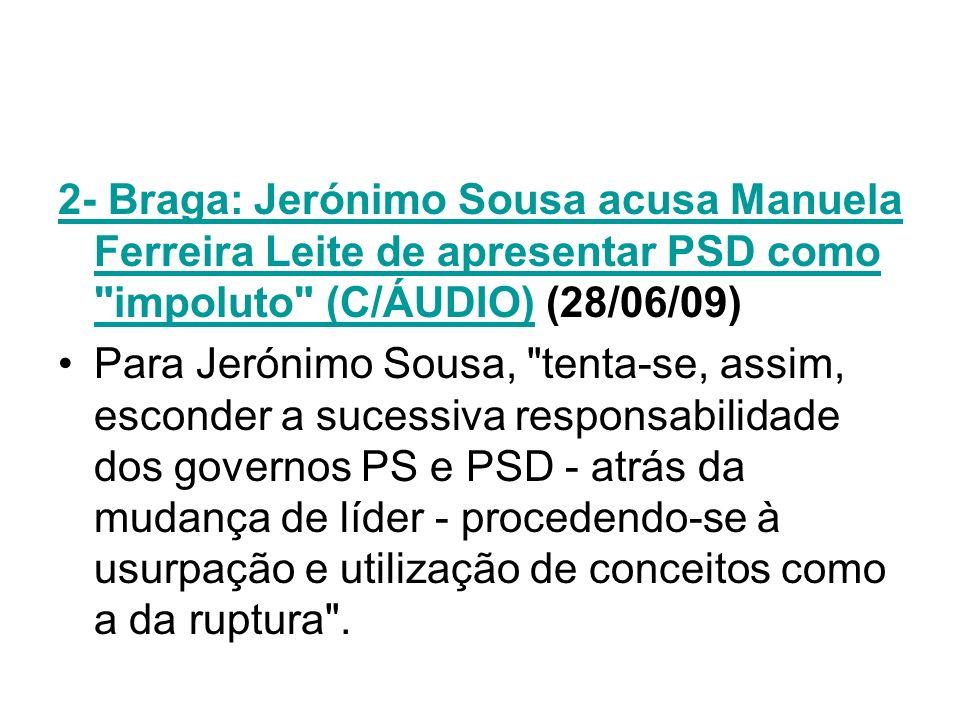 2- Braga: Jerónimo Sousa acusa Manuela Ferreira Leite de apresentar PSD como