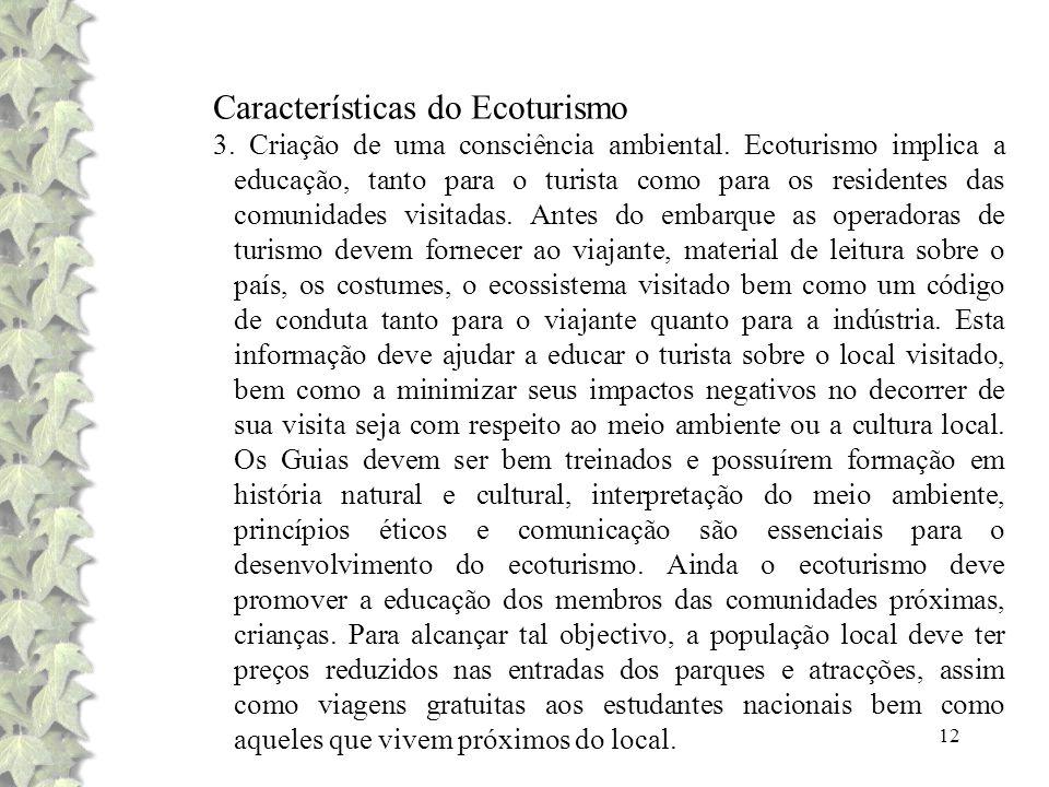 12 Características do Ecoturismo 3. Criação de uma consciência ambiental. Ecoturismo implica a educação, tanto para o turista como para os residentes