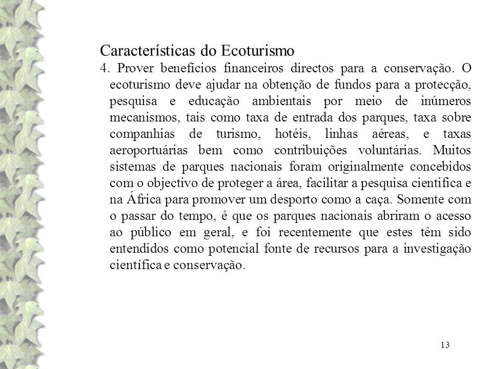 13 Características do Ecoturismo 4. Prover benefícios financeiros directos para a conservação. O ecoturismo deve ajudar na obtenção de fundos para a p