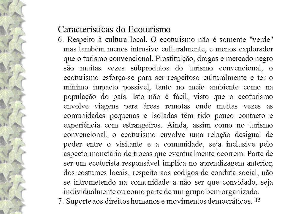 15 Características do Ecoturismo 6. Respeito à cultura local. O ecoturismo não é somente