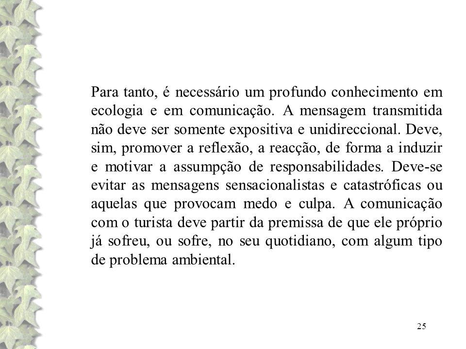 25 Para tanto, é necessário um profundo conhecimento em ecologia e em comunicação. A mensagem transmitida não deve ser somente expositiva e unidirecci