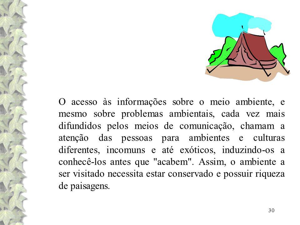 30 O acesso às informações sobre o meio ambiente, e mesmo sobre problemas ambientais, cada vez mais difundidos pelos meios de comunicação, chamam a at