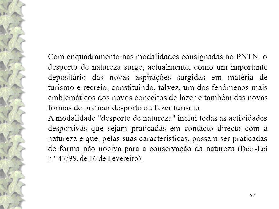 52 Com enquadramento nas modalidades consignadas no PNTN, o desporto de natureza surge, actualmente, como um importante depositário das novas aspiraçõ