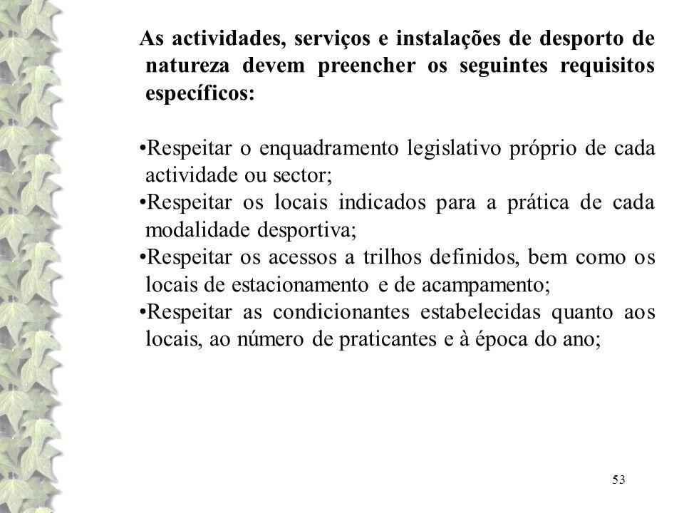 53 As actividades, serviços e instalações de desporto de natureza devem preencher os seguintes requisitos específicos: Respeitar o enquadramento legis