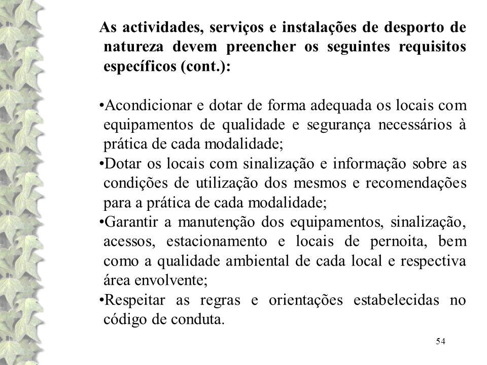 54 As actividades, serviços e instalações de desporto de natureza devem preencher os seguintes requisitos específicos (cont.): Acondicionar e dotar de