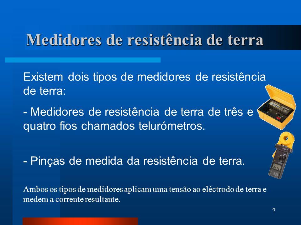 7 Medidores de resistência de terra Existem dois tipos de medidores de resistência de terra: - Medidores de resistência de terra de três e quatro fios