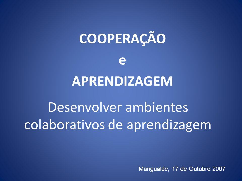 Mangualde, 17 de Outubro 2007 Desenvolver ambientes colaborativos de aprendizagem COOPERAÇÃO e APRENDIZAGEM