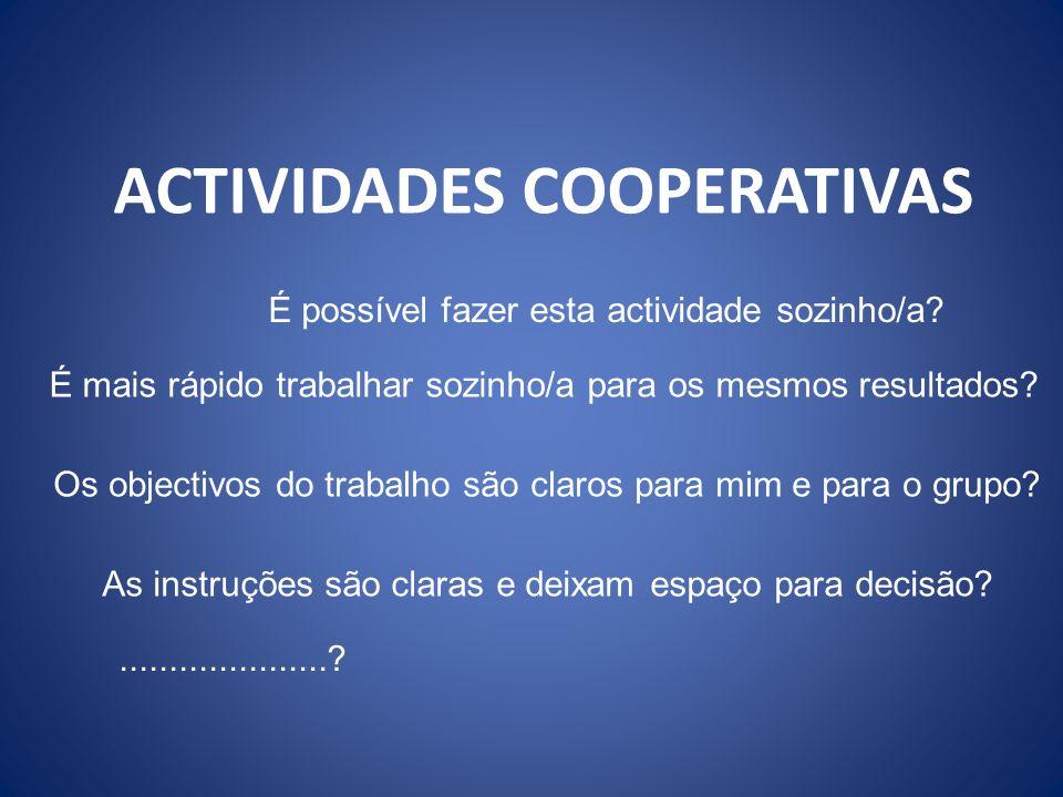 ACTIVIDADES COOPERATIVAS É possível fazer esta actividade sozinho/a? É mais rápido trabalhar sozinho/a para os mesmos resultados? Os objectivos do tra
