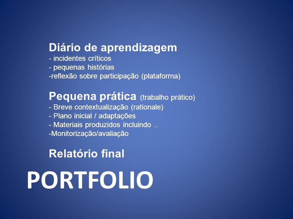 PORTFOLIO Diário de aprendizagem - incidentes críticos - pequenas histórias -reflexão sobre participação (plataforma) Pequena prática (trabalho prátic